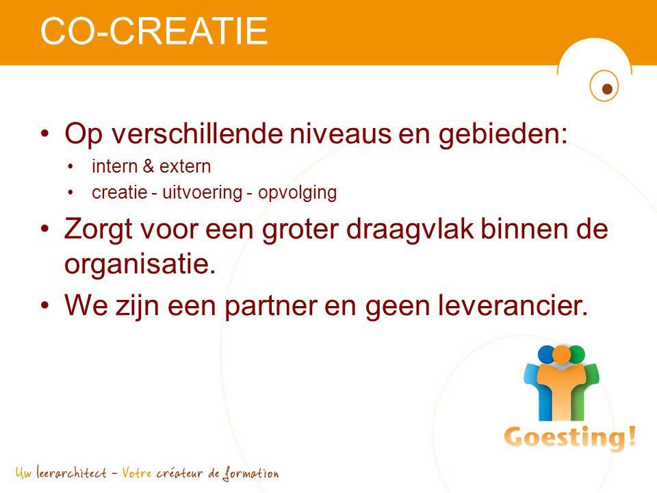 CO-CREATIE •Op verschillende niveaus en gebieden: •intern & extern •creatie - uitvoering - opvolging •Zorgt voor een groter draagvlak binnen de organisatie.