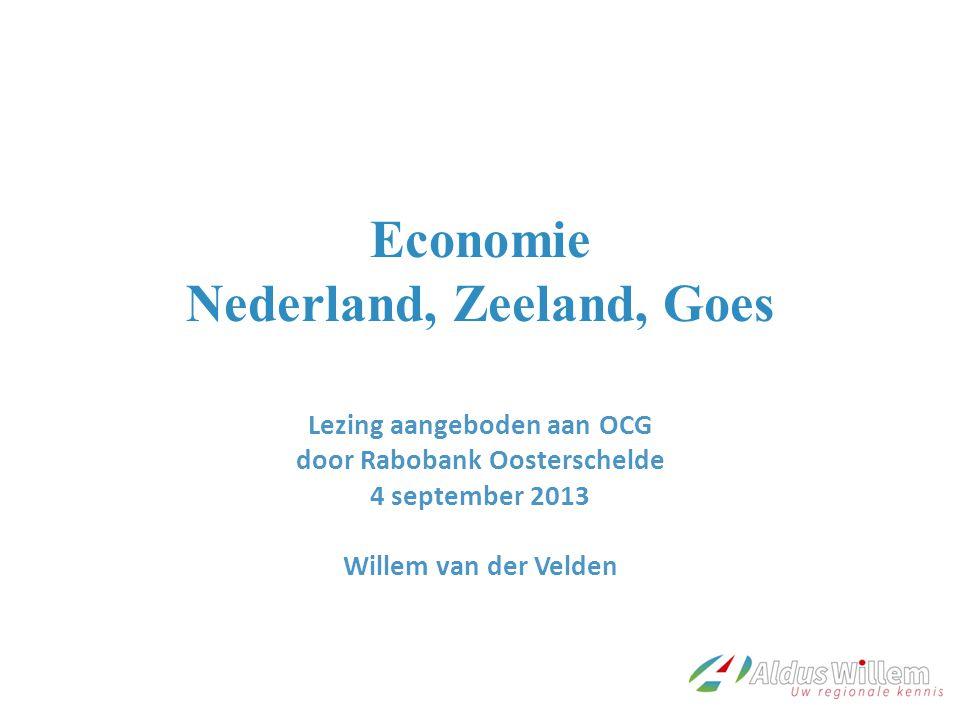 Economie Nederland, Zeeland, Goes Lezing aangeboden aan OCG door Rabobank Oosterschelde 4 september 2013 Willem van der Velden