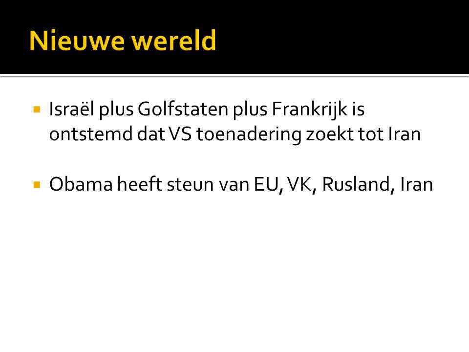  Israël plus Golfstaten plus Frankrijk is ontstemd dat VS toenadering zoekt tot Iran  Obama heeft steun van EU, VK, Rusland, Iran