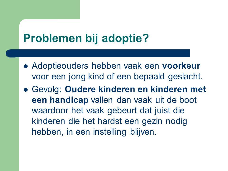 Problemen bij adoptie?  Adoptieouders hebben vaak een voorkeur voor een jong kind of een bepaald geslacht.  Gevolg: Oudere kinderen en kinderen met
