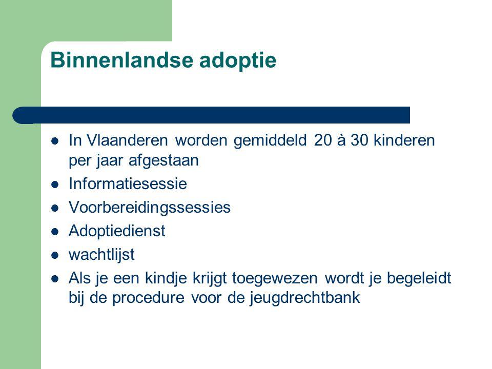 Binnenlandse adoptie  In Vlaanderen worden gemiddeld 20 à 30 kinderen per jaar afgestaan  Informatiesessie  Voorbereidingssessies  Adoptiedienst 