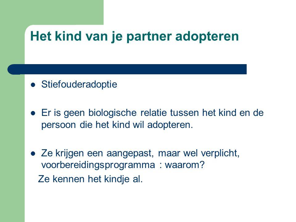 Het kind van je partner adopteren  Stiefouderadoptie  Er is geen biologische relatie tussen het kind en de persoon die het kind wil adopteren.  Ze