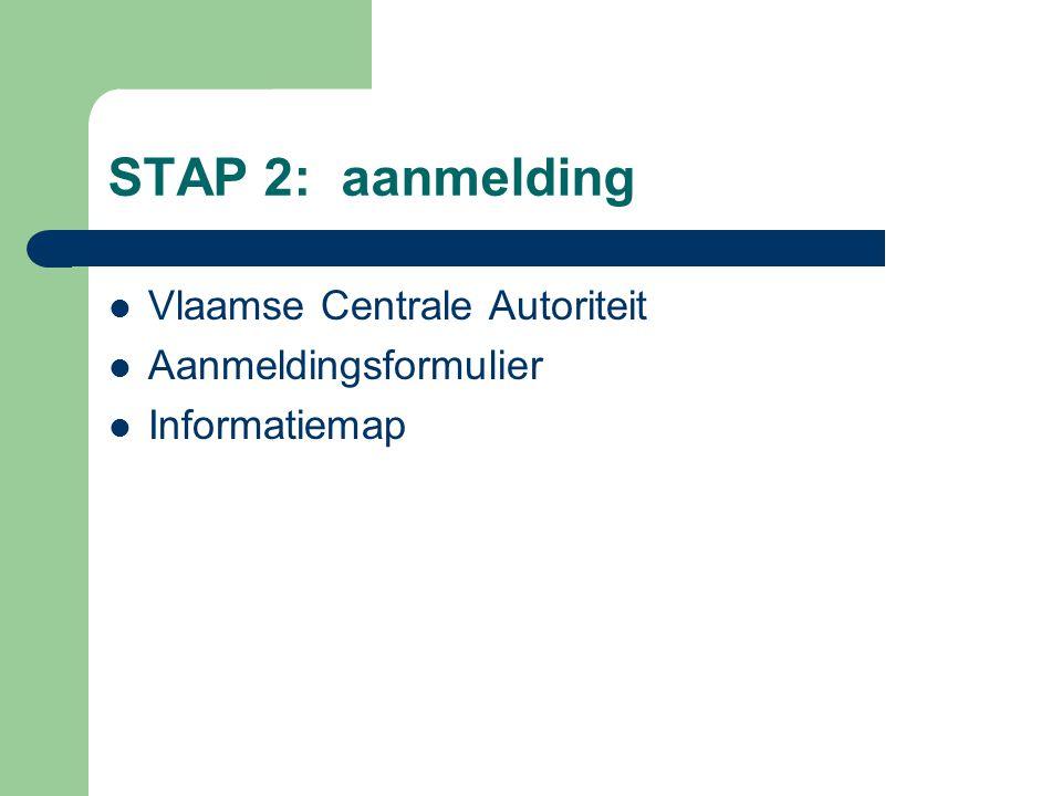 STAP 2: aanmelding  Vlaamse Centrale Autoriteit  Aanmeldingsformulier  Informatiemap