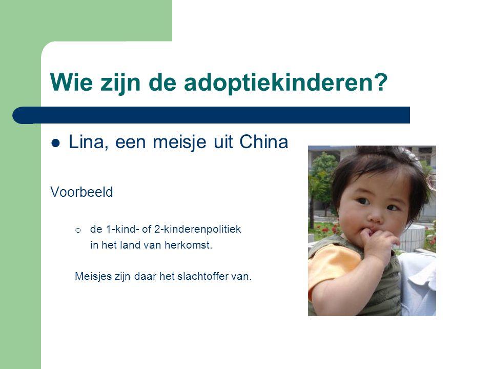 Wie zijn de adoptiekinderen?  Lina, een meisje uit China Voorbeeld o de 1-kind- of 2-kinderenpolitiek in het land van herkomst. Meisjes zijn daar het