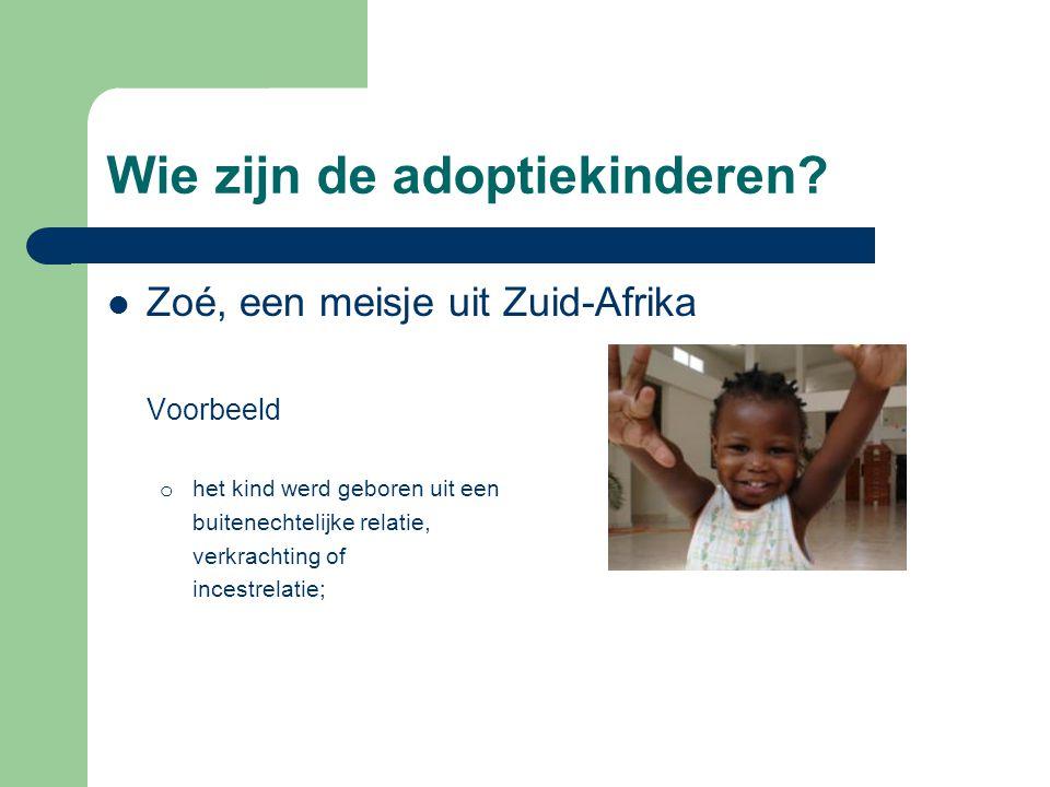 Wie zijn de adoptiekinderen?  Zoé, een meisje uit Zuid-Afrika Voorbeeld o het kind werd geboren uit een buitenechtelijke relatie, verkrachting of inc