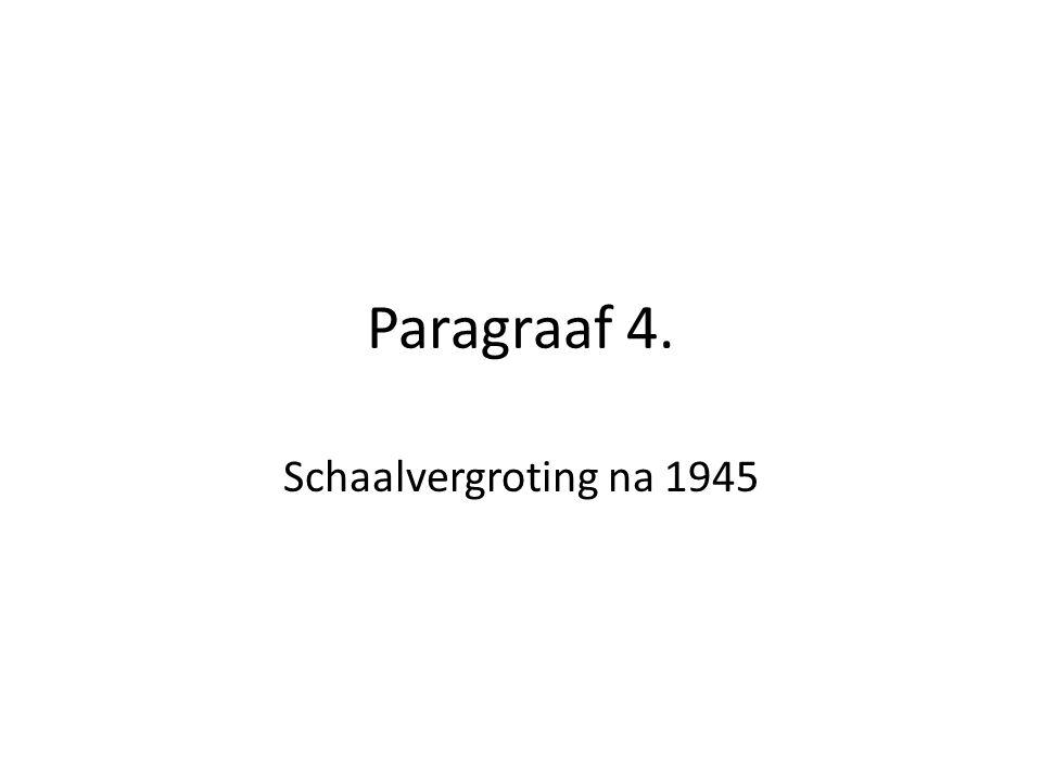 Paragraaf 4. Schaalvergroting na 1945