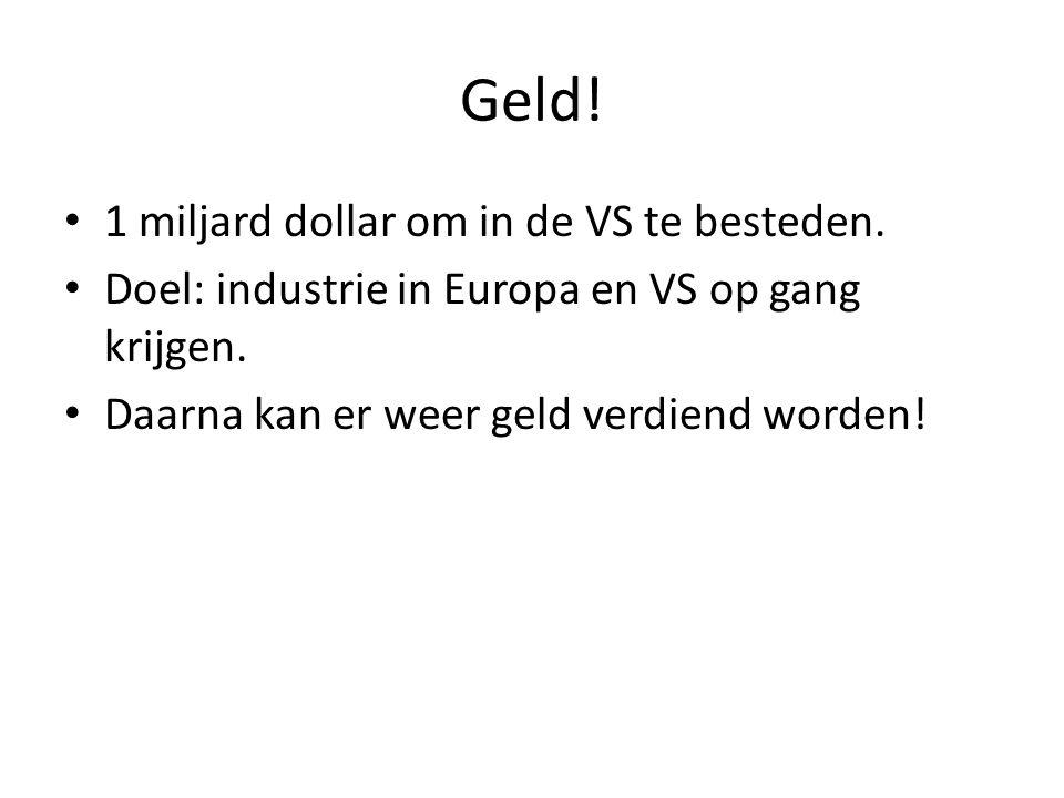Geld! • 1 miljard dollar om in de VS te besteden. • Doel: industrie in Europa en VS op gang krijgen. • Daarna kan er weer geld verdiend worden!