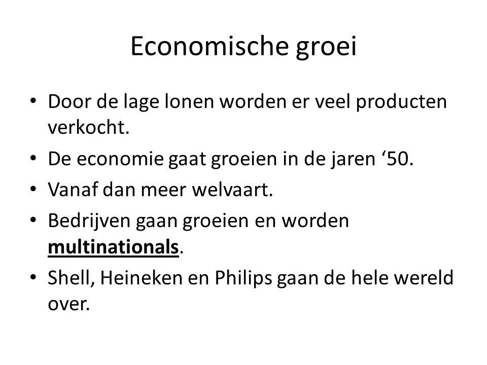 Economische groei • Door de lage lonen worden er veel producten verkocht. • De economie gaat groeien in de jaren '50. • Vanaf dan meer welvaart. • Bed