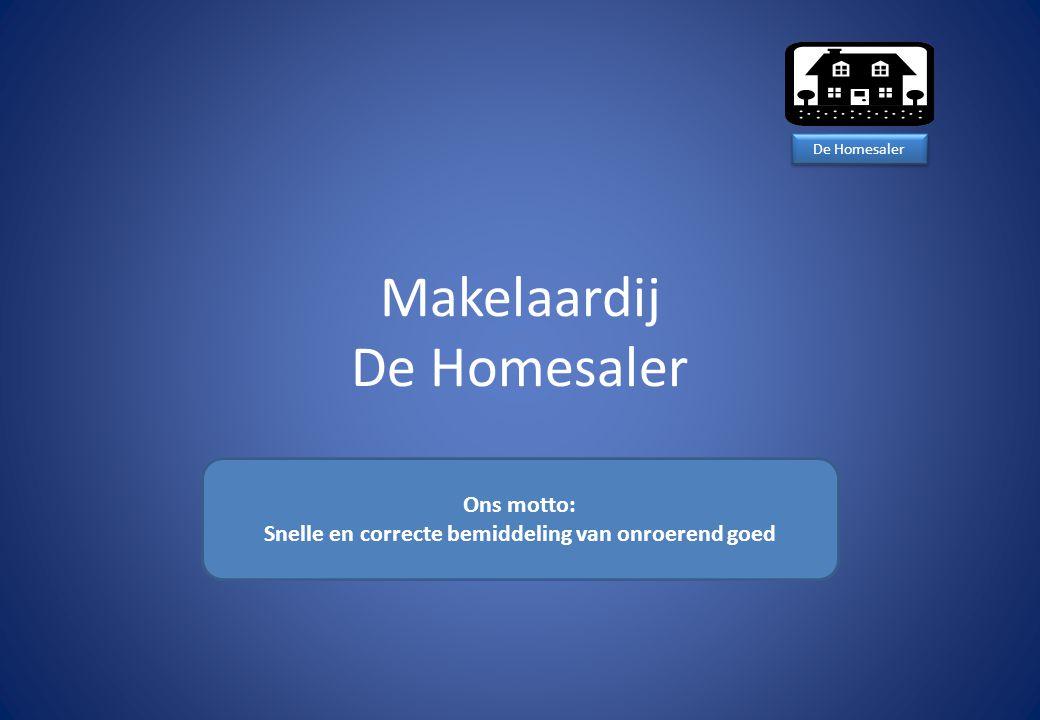 Makelaardij De Homesaler Ons motto: Snelle en correcte bemiddeling van onroerend goed De Homesaler