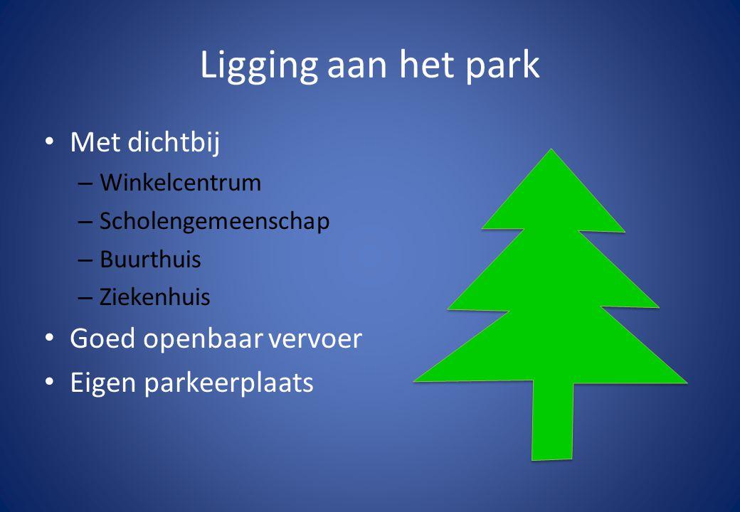 Ligging aan het park • Met dichtbij – Winkelcentrum – Scholengemeenschap – Buurthuis – Ziekenhuis • Goed openbaar vervoer • Eigen parkeerplaats
