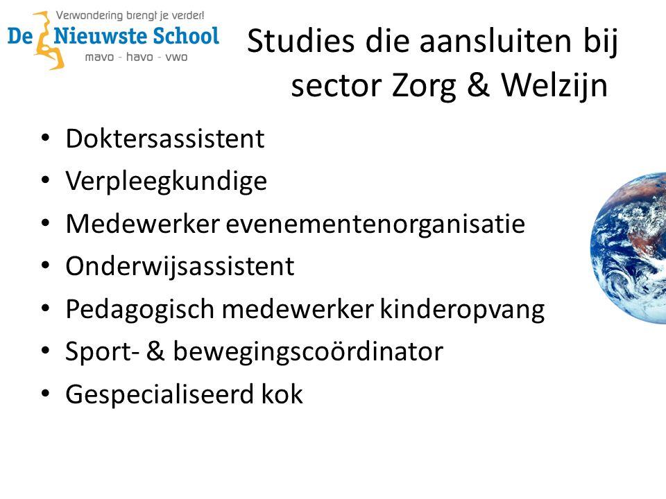 Studies die aansluiten bij sector Zorg & Welzijn • Doktersassistent • Verpleegkundige • Medewerker evenementenorganisatie • Onderwijsassistent • Pedagogisch medewerker kinderopvang • Sport- & bewegingscoördinator • Gespecialiseerd kok