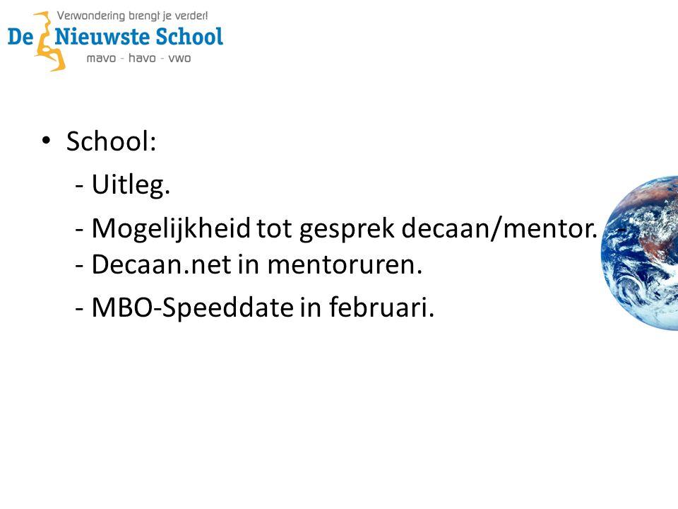 • School: - Uitleg. - Mogelijkheid tot gesprek decaan/mentor. - - Decaan.net in mentoruren. - MBO-Speeddate in februari.