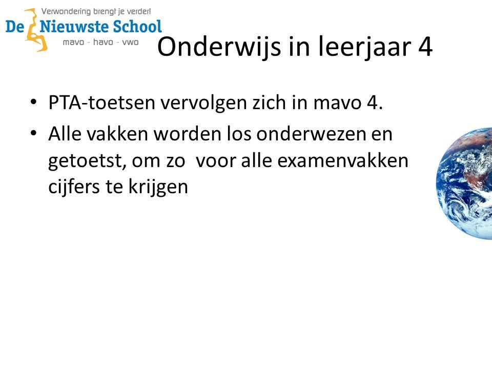 Onderwijs in leerjaar 4 • PTA-toetsen vervolgen zich in mavo 4. • Alle vakken worden los onderwezen en getoetst, om zo voor alle examenvakken cijfers
