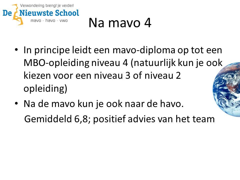 Na mavo 4 • In principe leidt een mavo-diploma op tot een MBO-opleiding niveau 4 (natuurlijk kun je ook kiezen voor een niveau 3 of niveau 2 opleiding) • Na de mavo kun je ook naar de havo.