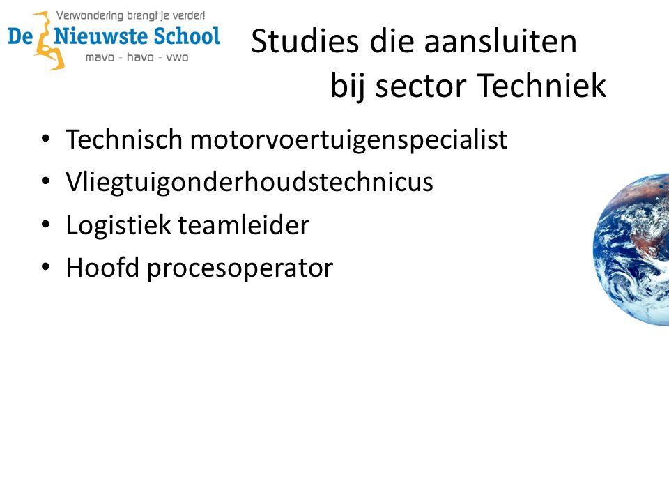 Studies die aansluiten bij sector Techniek • Technisch motorvoertuigenspecialist • Vliegtuigonderhoudstechnicus • Logistiek teamleider • Hoofd procesoperator
