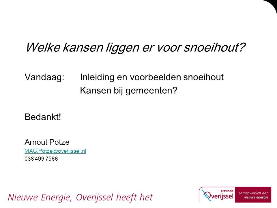 Welke kansen liggen er voor snoeihout? Vandaag: Inleiding en voorbeelden snoeihout Kansen bij gemeenten? Bedankt! Arnout Potze MAC.Potze@overijssel.nl