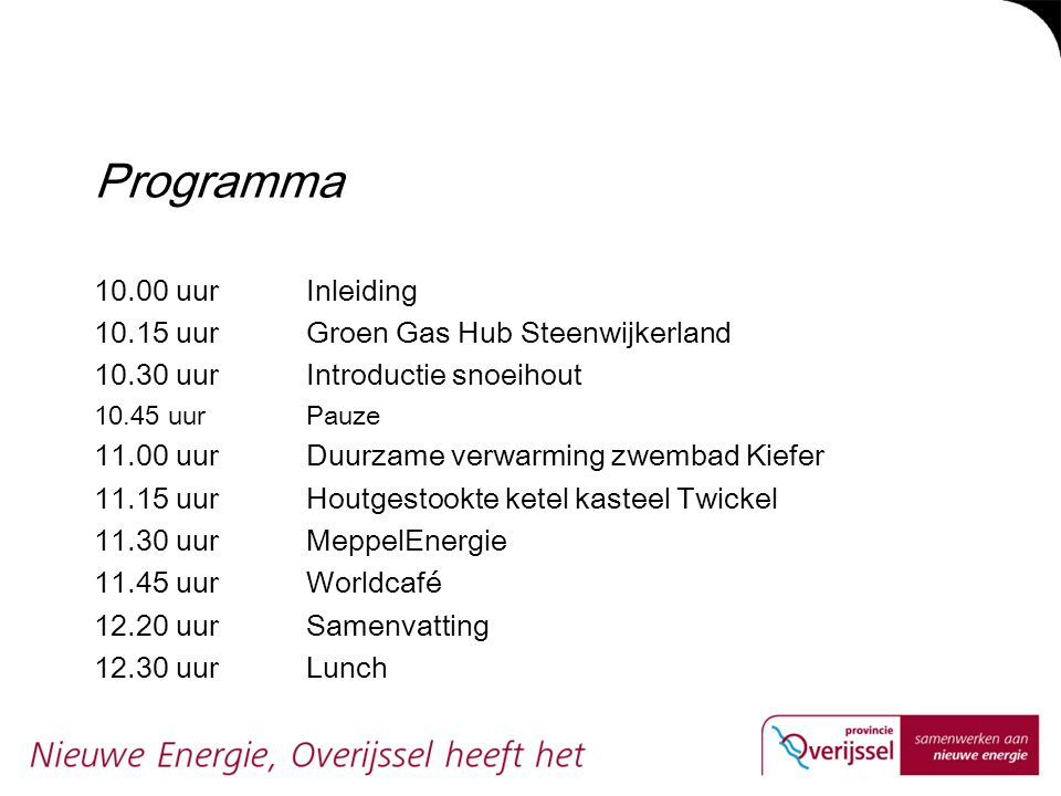 Programma 10.00 uur Inleiding 10.15 uur Groen Gas Hub Steenwijkerland 10.30 uur Introductie snoeihout 10.45 uur Pauze 11.00 uur Duurzame verwarming zw
