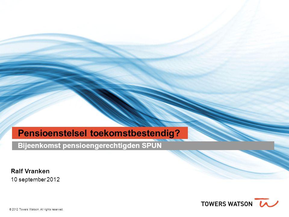 © 2012 Towers Watson.All rights reserved. Pensioenstelsel toekomstbestendig.