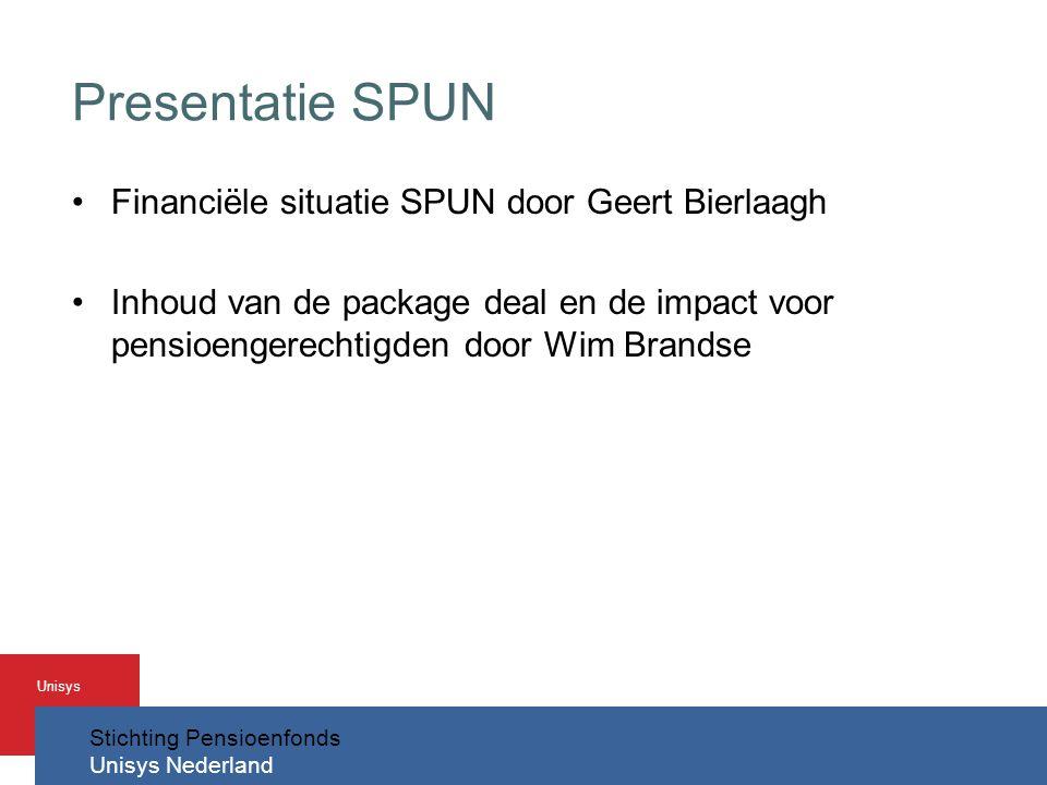 Stichting Pensioenfonds Unisys Nederland Unisys Presentatie SPUN •Financiële situatie SPUN door Geert Bierlaagh •Inhoud van de package deal en de impact voor pensioengerechtigden door Wim Brandse
