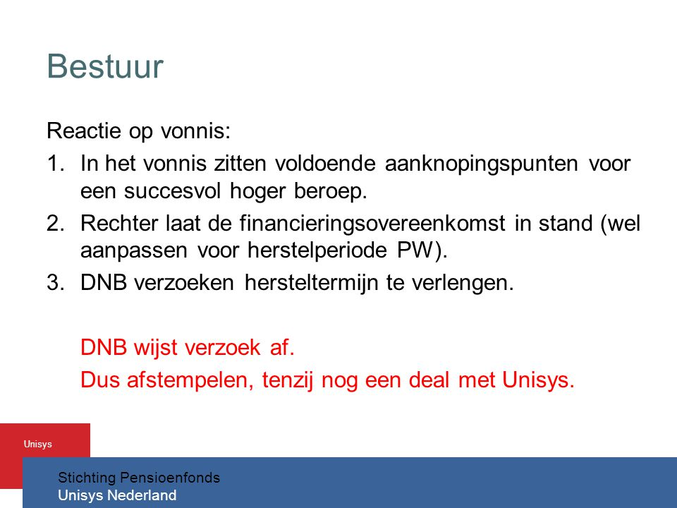 Stichting Pensioenfonds Unisys Nederland Unisys Bestuur Reactie op vonnis: 1.In het vonnis zitten voldoende aanknopingspunten voor een succesvol hoger beroep.