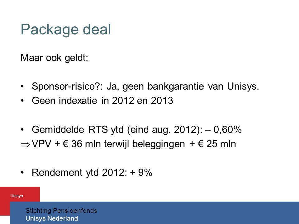Stichting Pensioenfonds Unisys Nederland Unisys Package deal Maar ook geldt: •Sponsor-risico?: Ja, geen bankgarantie van Unisys.