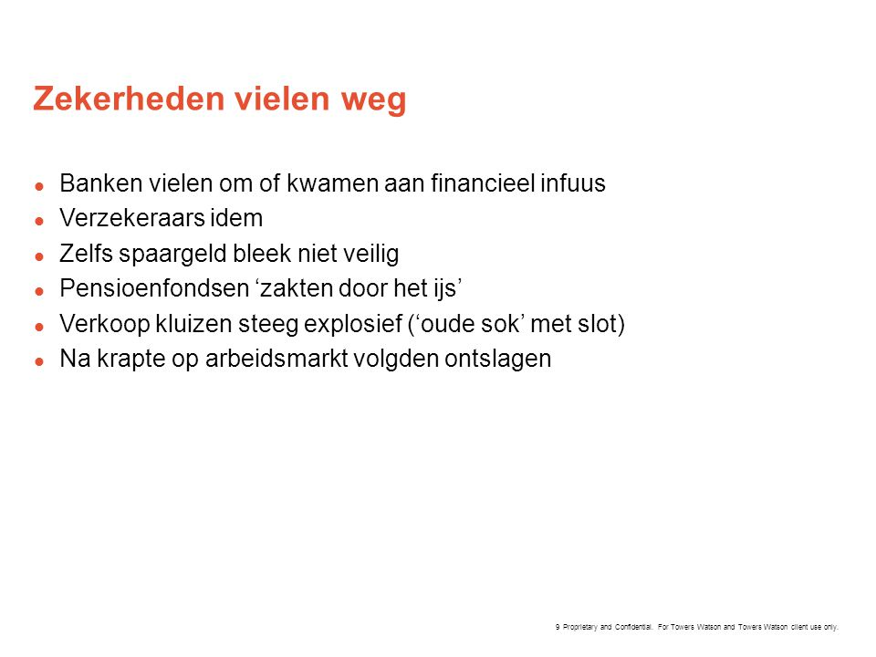 Proprietary and Confidential. For Towers Watson and Towers Watson client use only. Zekerheden vielen weg  Banken vielen om of kwamen aan financieel i