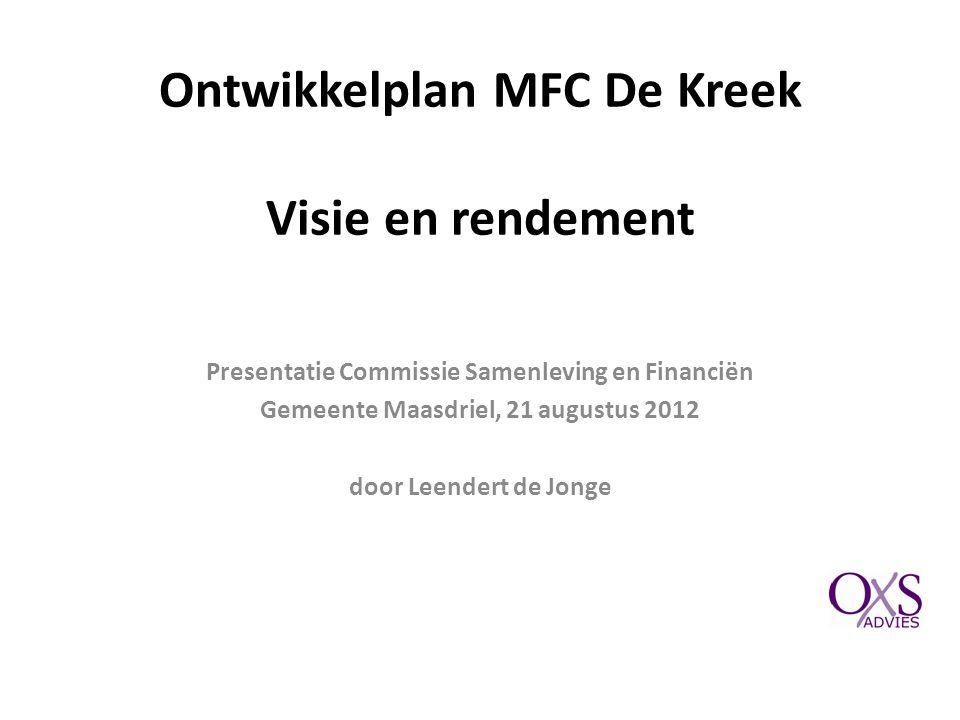Ontwikkelplan MFC De Kreek Visie en rendement Presentatie Commissie Samenleving en Financiën Gemeente Maasdriel, 21 augustus 2012 door Leendert de Jon