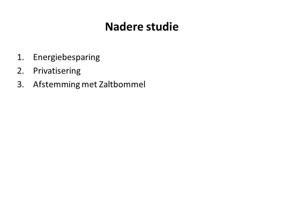 Nadere studie 1.Energiebesparing 2.Privatisering 3.Afstemming met Zaltbommel