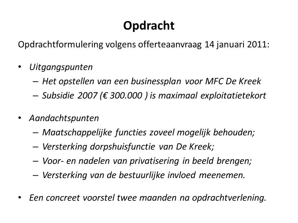 Opdracht Opdrachtformulering volgens offerteaanvraag 14 januari 2011: • Uitgangspunten – Het opstellen van een businessplan voor MFC De Kreek – Subsid