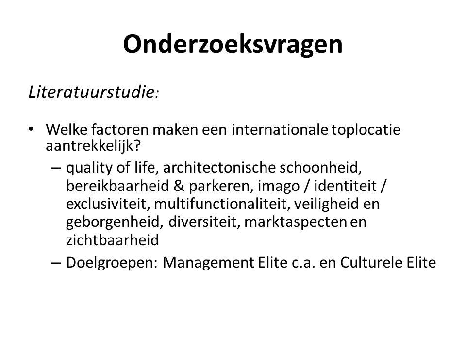 Onderzoeksvragen Literatuurstudie : • Welke factoren maken een internationale toplocatie aantrekkelijk? – quality of life, architectonische schoonheid