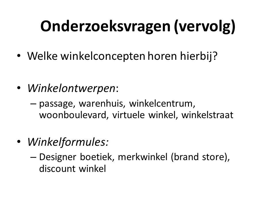 Onderzoeksvragen (vervolg) • Welke winkelconcepten horen hierbij? • Winkelontwerpen: – passage, warenhuis, winkelcentrum, woonboulevard, virtuele wink