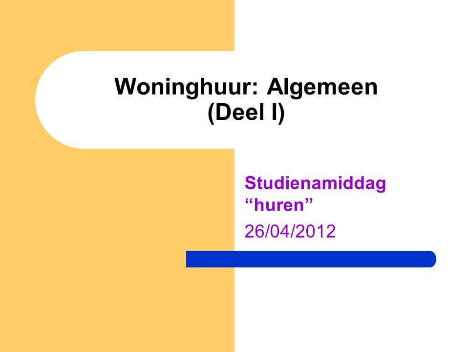 """Woninghuur: Algemeen (Deel I) Studienamiddag """"huren"""" 26/04/2012"""
