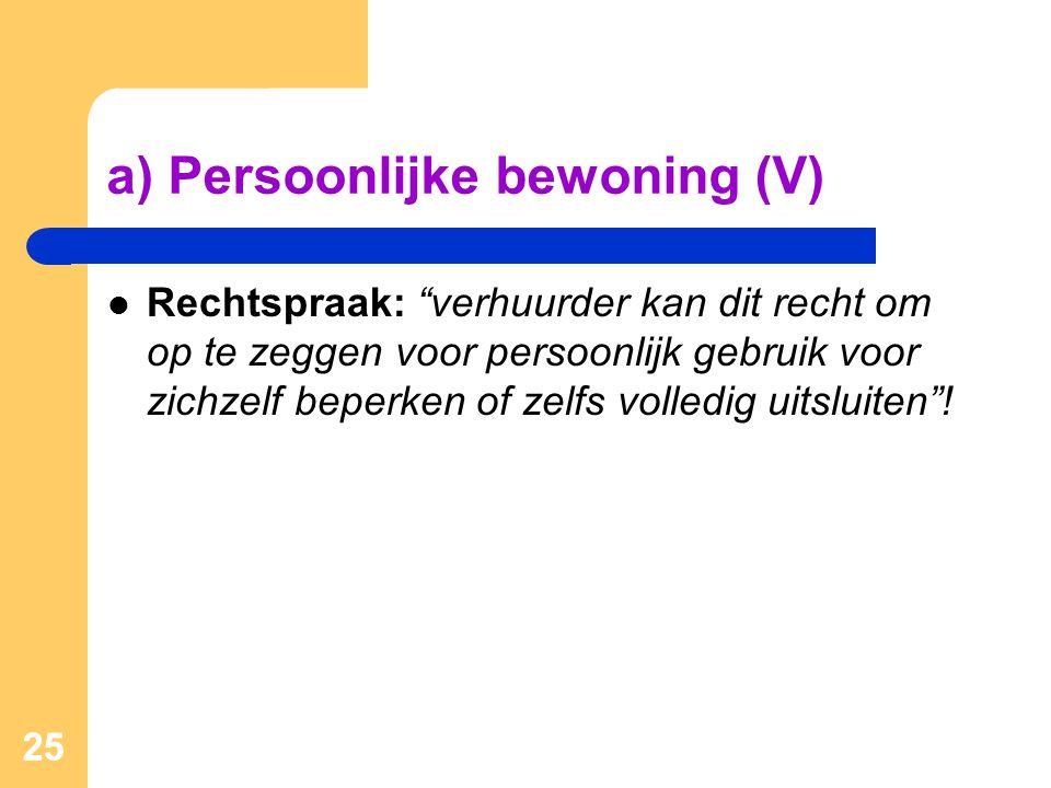 """25 a) Persoonlijke bewoning (V)  Rechtspraak: """"verhuurder kan dit recht om op te zeggen voor persoonlijk gebruik voor zichzelf beperken of zelfs voll"""