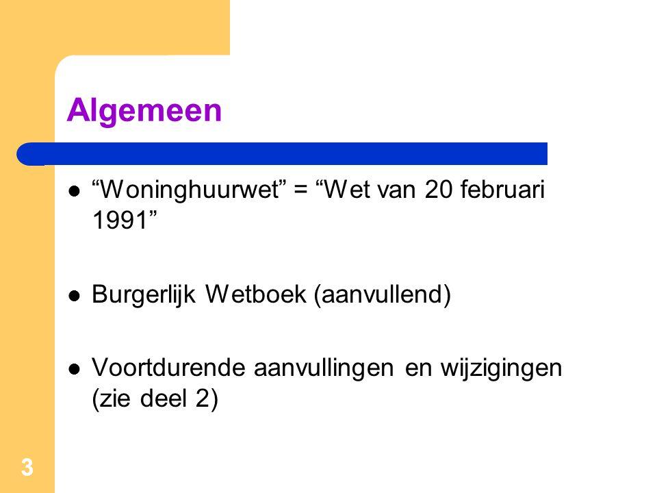 """3 Algemeen  """"Woninghuurwet"""" = """"Wet van 20 februari 1991""""  Burgerlijk Wetboek (aanvullend)  Voortdurende aanvullingen en wijzigingen (zie deel 2) 3"""