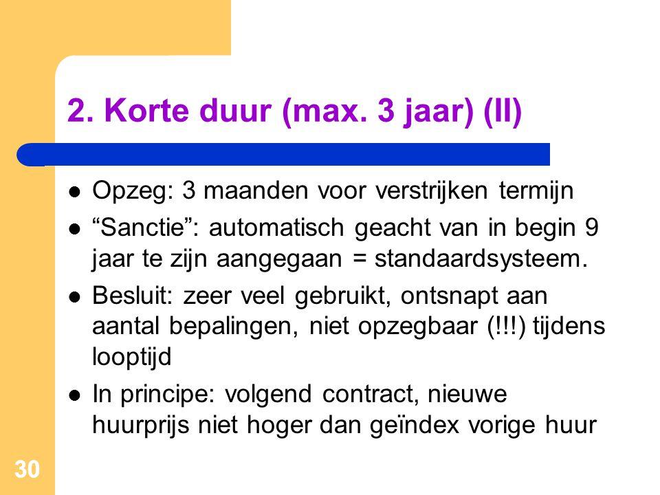 """30 2. Korte duur (max. 3 jaar) (II)  Opzeg: 3 maanden voor verstrijken termijn  """"Sanctie"""": automatisch geacht van in begin 9 jaar te zijn aangegaan"""
