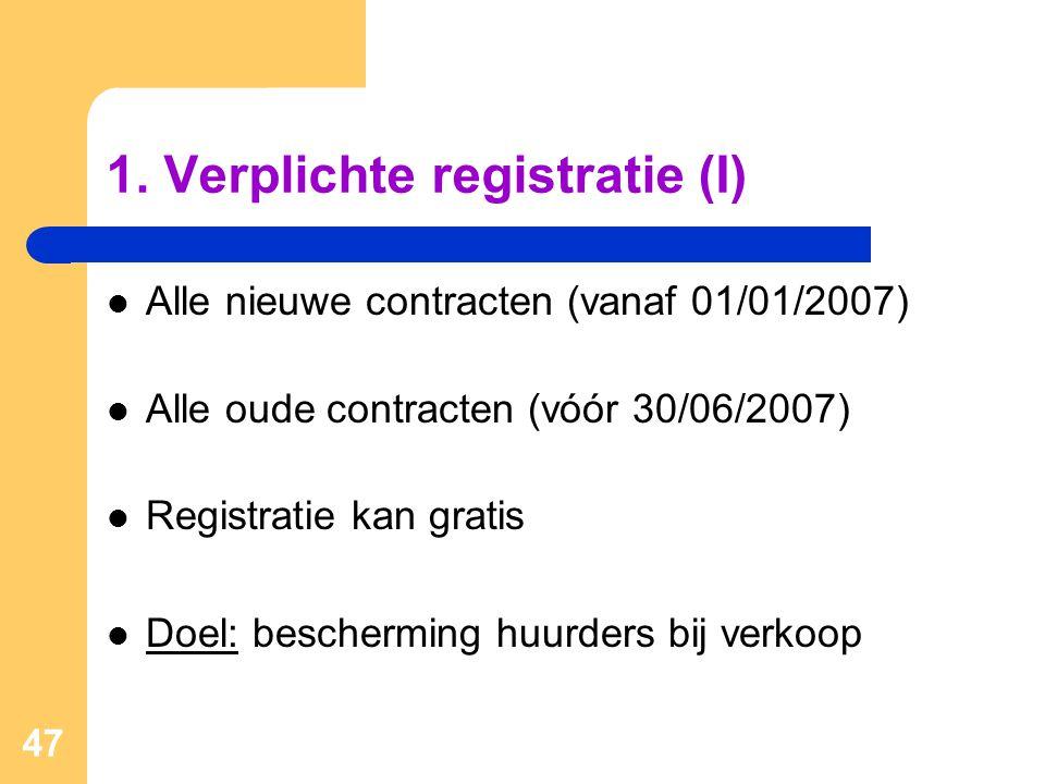 1. Verplichte registratie (I)  Alle nieuwe contracten (vanaf 01/01/2007)  Alle oude contracten (vóór 30/06/2007)  Registratie kan gratis  Doel: be