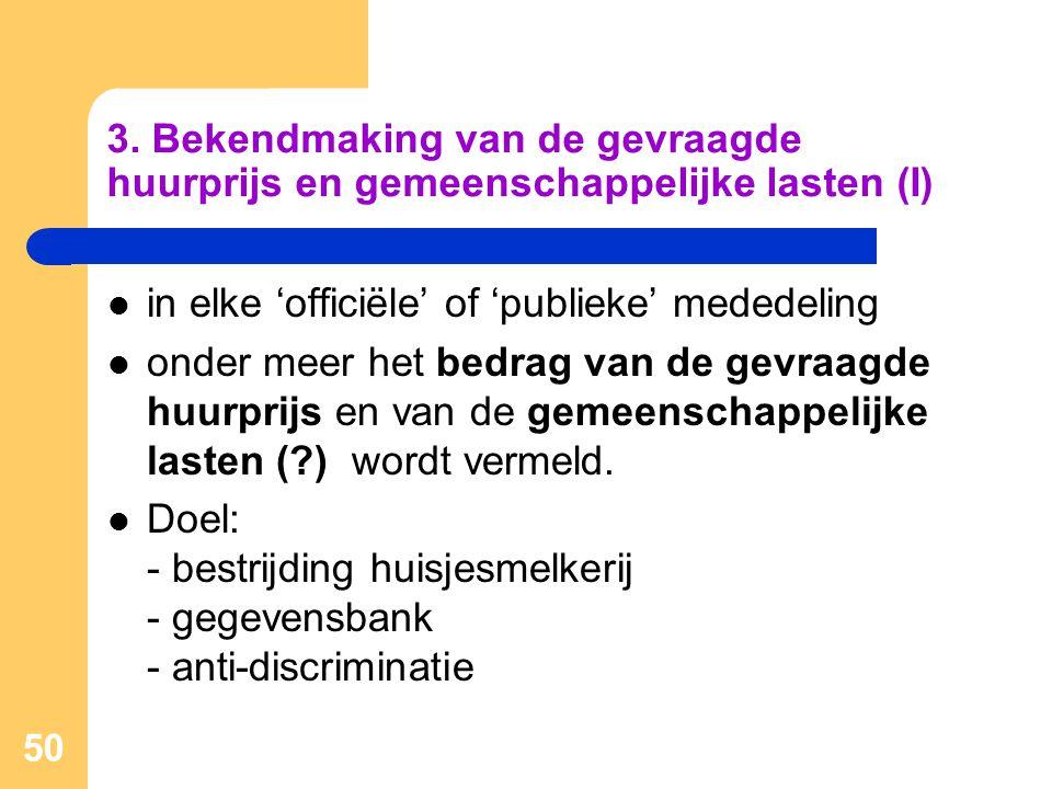 50 3. Bekendmaking van de gevraagde huurprijs en gemeenschappelijke lasten (I)  in elke 'officiële' of 'publieke' mededeling  onder meer het bedrag