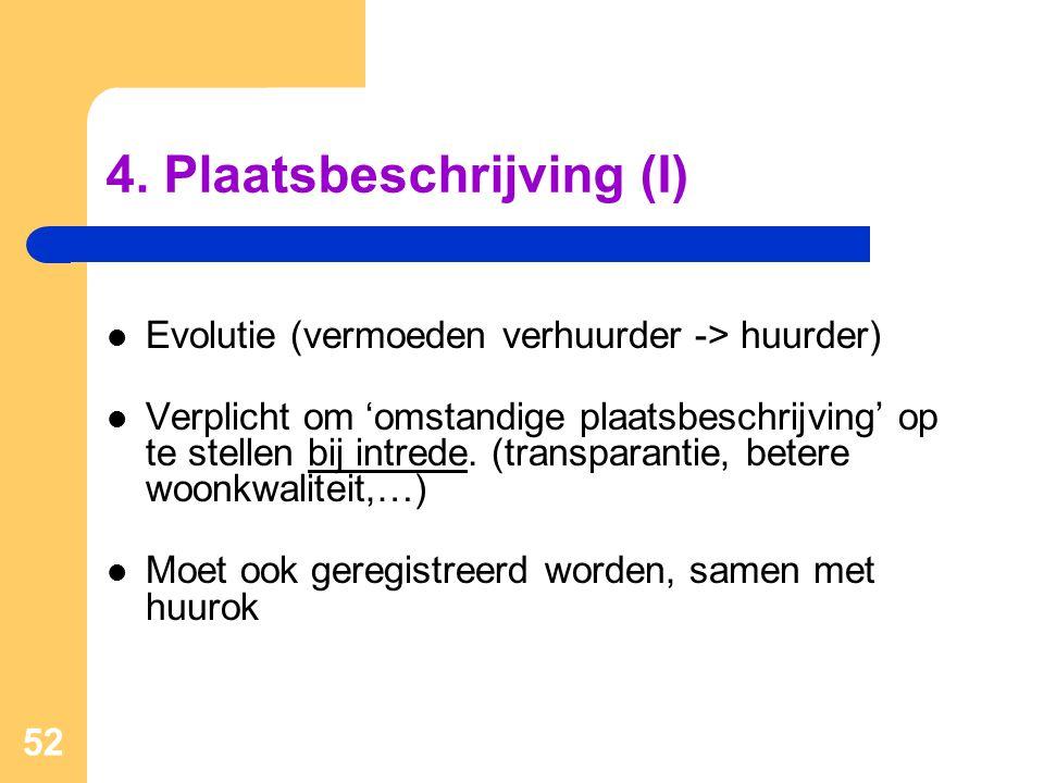 52 4. Plaatsbeschrijving (I)  Evolutie (vermoeden verhuurder -> huurder)  Verplicht om 'omstandige plaatsbeschrijving' op te stellen bij intrede. (t