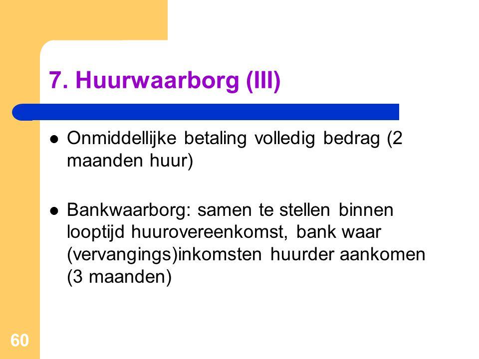 60 7. Huurwaarborg (III)  Onmiddellijke betaling volledig bedrag (2 maanden huur)  Bankwaarborg: samen te stellen binnen looptijd huurovereenkomst,