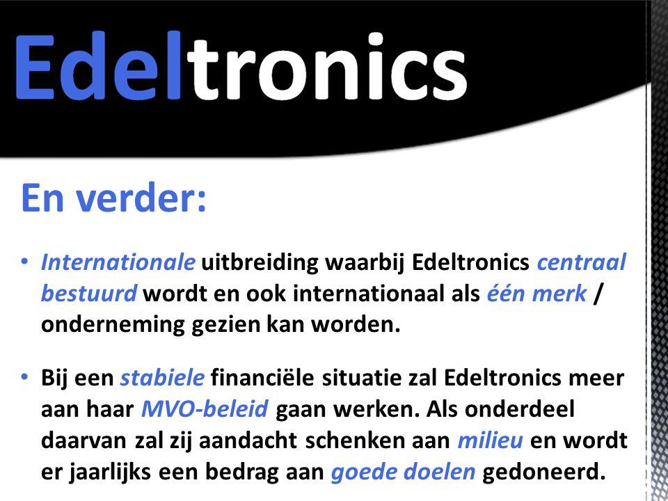 En verder: • Internationale uitbreiding waarbij Edeltronics centraal bestuurd wordt en ook internationaal als één merk / onderneming gezien kan worden.