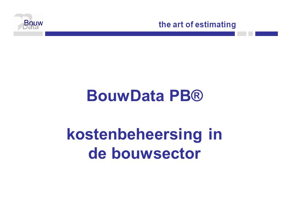 BouwData PB® kostenbeheersing in de bouwsector the art of estimating