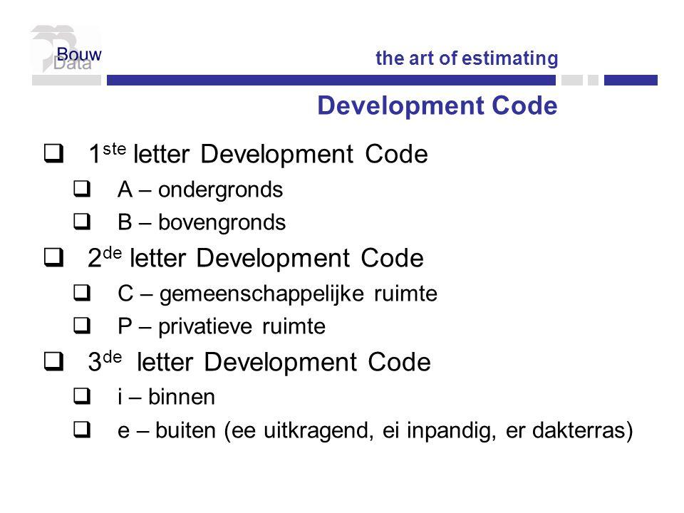  1 ste letter Development Code  A – ondergronds  B – bovengronds  2 de letter Development Code  C – gemeenschappelijke ruimte  P – privatieve ruimte  3 de letter Development Code  i – binnen  e – buiten (ee uitkragend, ei inpandig, er dakterras) the art of estimating Development Code