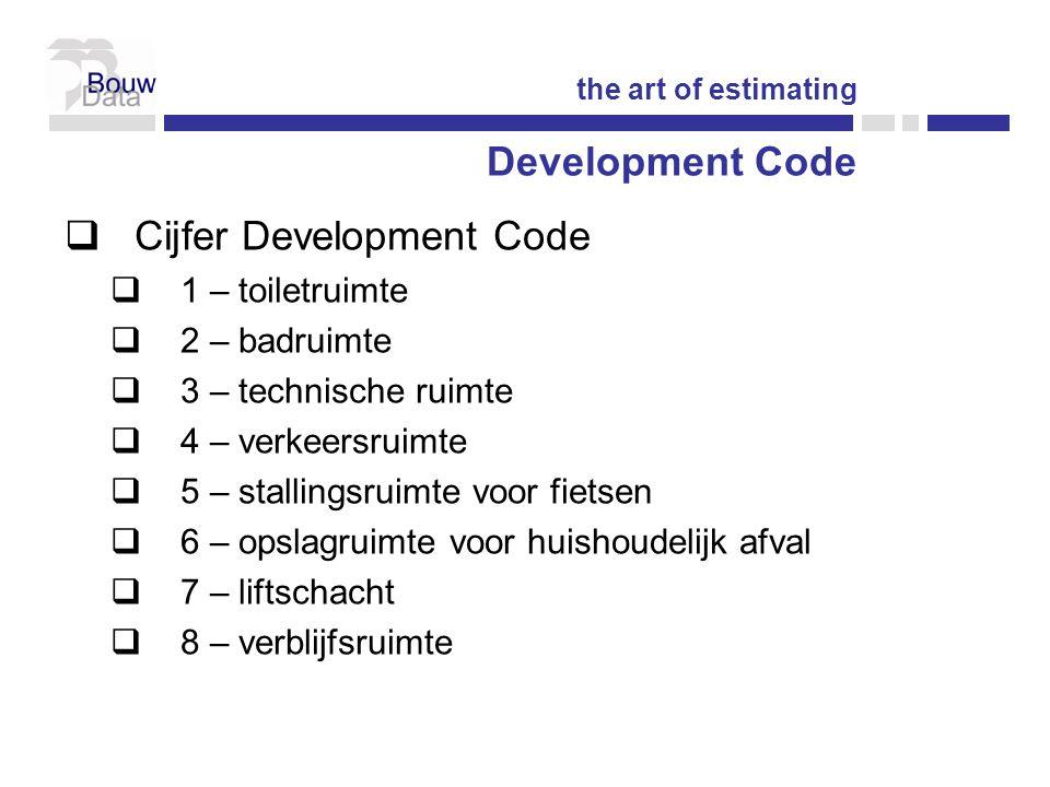  Cijfer Development Code  1 – toiletruimte  2 – badruimte  3 – technische ruimte  4 – verkeersruimte  5 – stallingsruimte voor fietsen  6 – opslagruimte voor huishoudelijk afval  7 – liftschacht  8 – verblijfsruimte the art of estimating Development Code