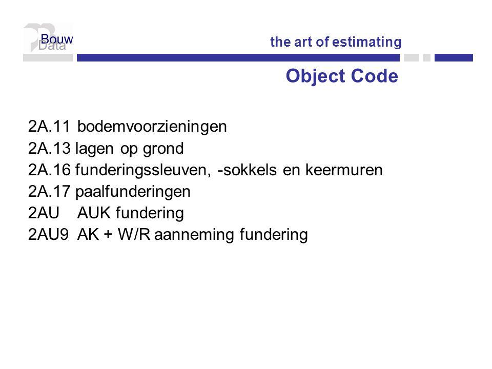 2A.11bodemvoorzieningen 2A.13 lagen op grond 2A.16 funderingssleuven, -sokkels en keermuren 2A.17 paalfunderingen 2AU AUK fundering 2AU9 AK + W/R aanneming fundering Object Code the art of estimating