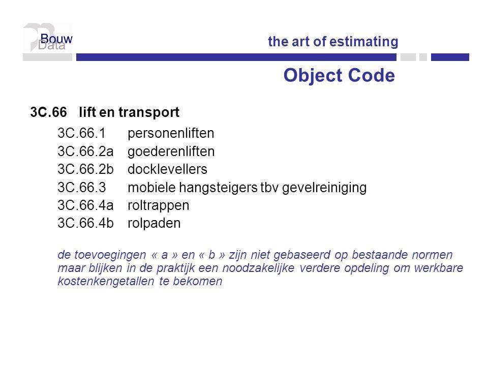3C.66lift en transport 3C.66.1personenliften 3C.66.2agoederenliften 3C.66.2bdocklevellers 3C.66.3mobiele hangsteigers tbv gevelreiniging 3C.66.4aroltrappen 3C.66.4brolpaden de toevoegingen « a » en « b » zijn niet gebaseerd op bestaande normen maar blijken in de praktijk een noodzakelijke verdere opdeling om werkbare kostenkengetallen te bekomen the art of estimating Object Code