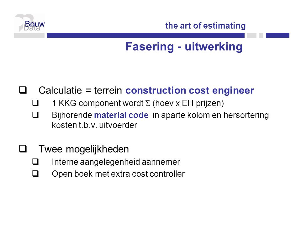 Calculatie = terrein construction cost engineer  1 KKG component wordt  (hoev x EH prijzen)  Bijhorende material code in aparte kolom en hersortering kosten t.b.v.
