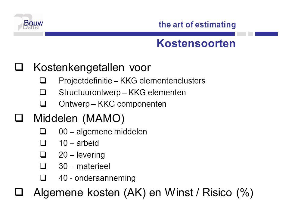 Kostensoorten  Kostenkengetallen voor  Projectdefinitie – KKG elementenclusters  Structuurontwerp – KKG elementen  Ontwerp – KKG componenten  Middelen (MAMO)  00 – algemene middelen  10 – arbeid  20 – levering  30 – materieel  40 - onderaanneming  Algemene kosten (AK) en Winst / Risico (%) the art of estimating