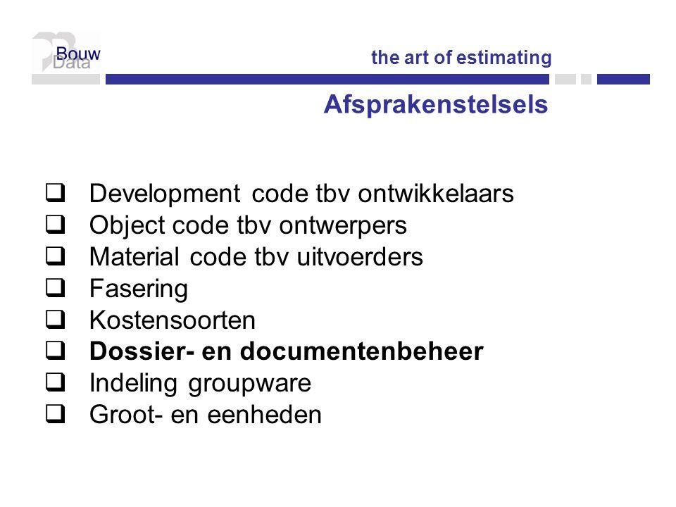 Afsprakenstelsels  Development code tbv ontwikkelaars  Object code tbv ontwerpers  Material code tbv uitvoerders  Fasering  Kostensoorten  Dossier- en documentenbeheer  Indeling groupware  Groot- en eenheden the art of estimating
