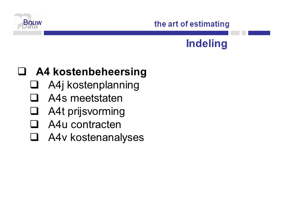 Indeling  A4 kostenbeheersing  A4j kostenplanning  A4s meetstaten  A4t prijsvorming  A4u contracten  A4v kostenanalyses the art of estimating
