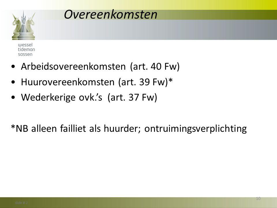 Overeenkomsten •Arbeidsovereenkomsten (art. 40 Fw) •Huurovereenkomsten (art. 39 Fw)* •Wederkerige ovk.'s (art. 37 Fw) *NB alleen failliet als huurder;
